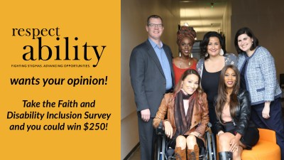 Six diverse people with disabilities smile together in a hallway. Text: RespectAbility wants your opinion! Take the Faith and Disability Inclusion Survey and you could win $250!