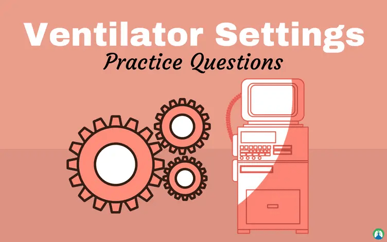 Ventilator Settings Practice Questions for Respiratory Therapy Students