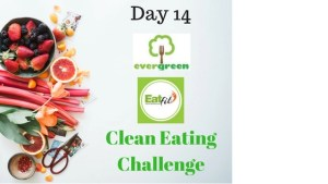 Evergreen & EatFit – Clean Eating Challenge Day 14