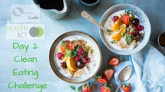 Koel Café and Health Act- Clean Eating Challenge Day 2
