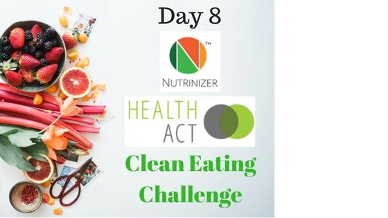 Nutrinizer & Health Act – Clean Eating Challenge Day 8