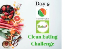Nutrinizer & Health Act – Clean Eating Challenge Day 9