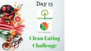 Nutrinizer & EverGreen – Clean Eating Challenge Day 15
