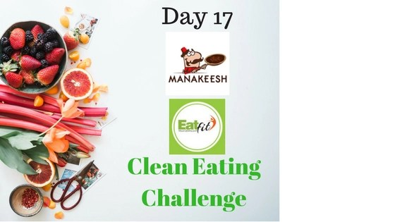 Eatfit & Manakeesh – Clean Eating Challenge Day 17