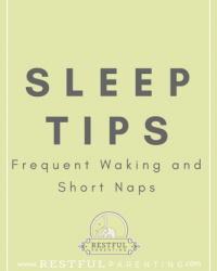 Sleep tips for frequent waking and short naps. At RestfulParenting.com