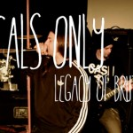 04. LOCALS ONLY CON LEGACY OF BRUTALITY