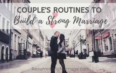 6 Couple's Routines to Build a Strong Marriage