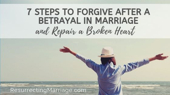 7 Steps to Forgive After a Betrayal in Marriage