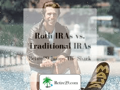 Roth IRAs Vs. Traditional IRAs Retire29 Jumps the Shark