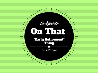 an-update-on-that-early-retirement-thing-retire29