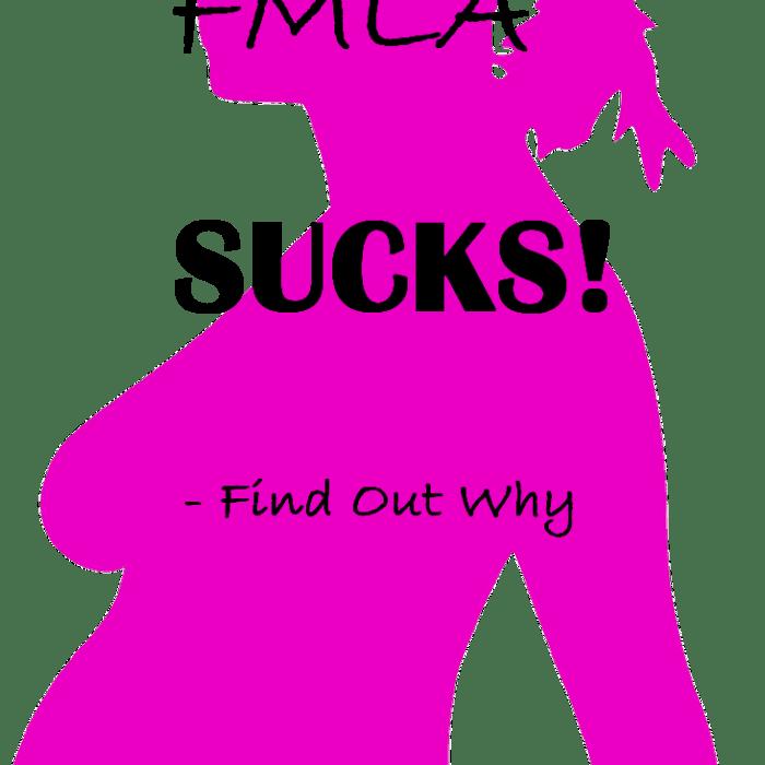 FMLA Sucks….Find Out Why
