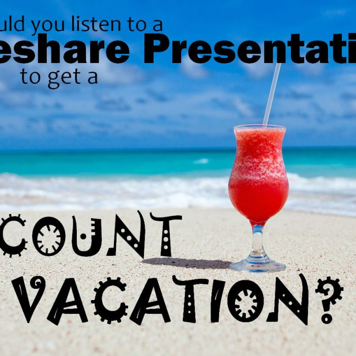 Would You Listen To A Timeshare Presentation To Get A Discount on Vacation?