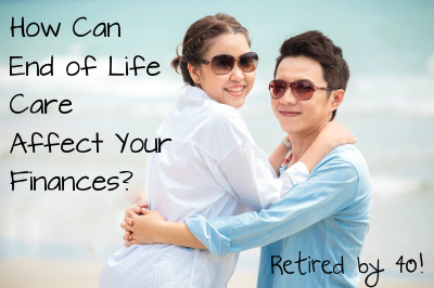 How Can End of Life Care Affect Your Finances?