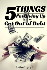 5 Things Im Giving Up To Get Out of Debt - Yours May Be Completely Different, but we all give up something and I want to hear about it!
