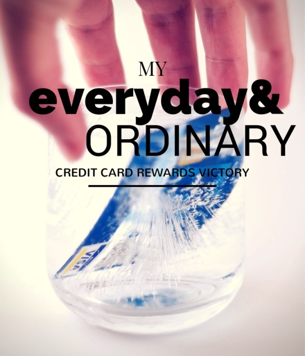My Everyday and Ordinary Credit Card Rewards Victory