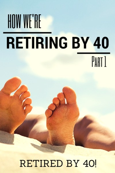 How we're retiring by 40 - Part 1!