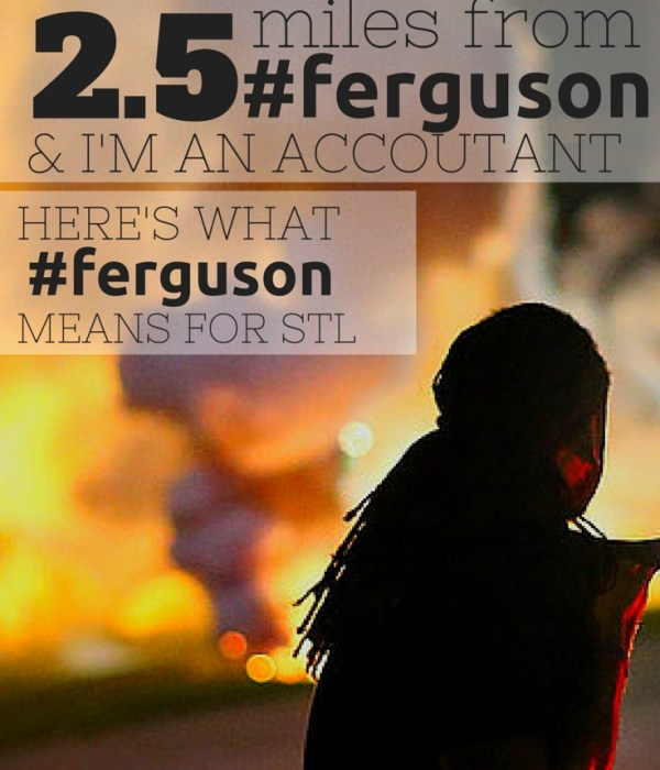 I live 2.5 Miles Away From #Ferguson & I'm and Accountant.  Here's What Ferguson Means for STL in the Years to Come