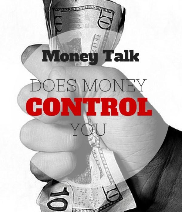 Money Talk – Does Money Control You?