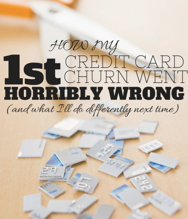 How My First Foray Into Credit Card Churning Went Horribly Wrong – And What I'll Do Differently Next Time!
