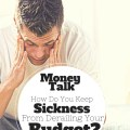 Let's hear from the readers: How do you keep sickness from derailing you budget? Let me know what you do for a chance to be featured next week!
