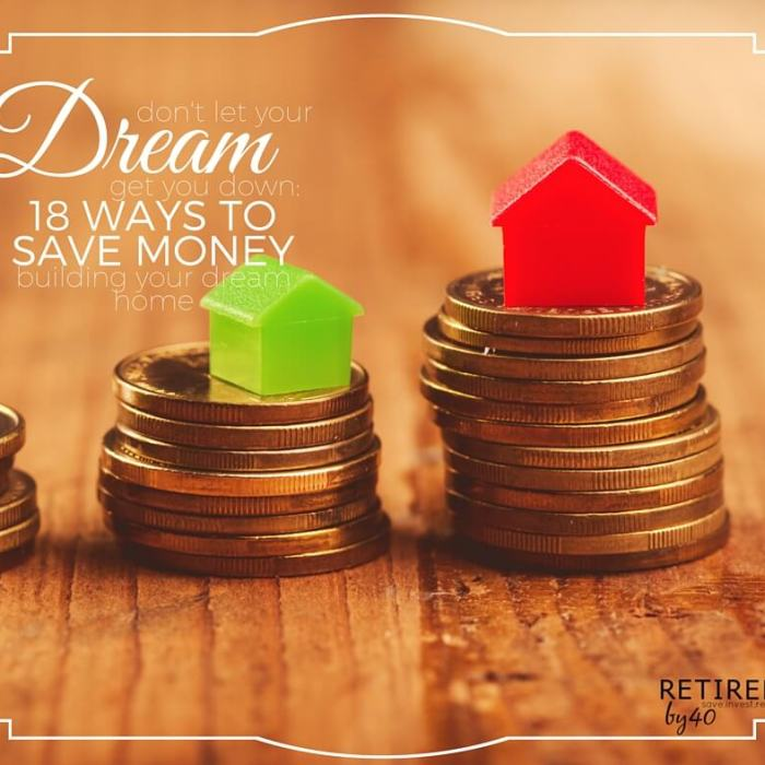 Don't Let Your Dream Get Your Down: 18 Ways To Save Money Building Your Dream Home