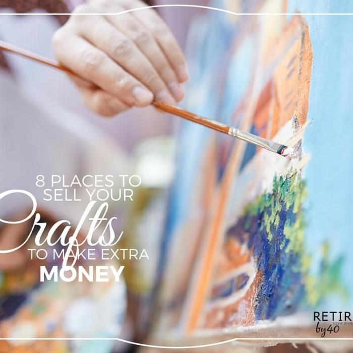 8 Places To Sell Your Crafts To Make Extra Money