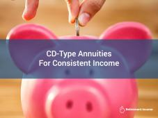 CD-Type Annuities for Consistent Income