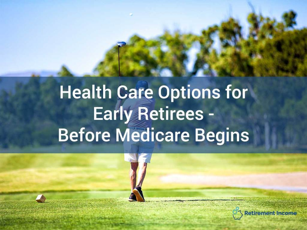 Health Care Options for Early Retirees -- Before Medicare Begins