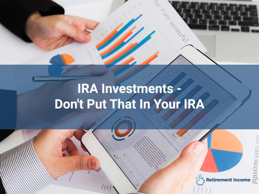 IRA Investments - Don't Put That In Your IRA