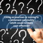 Living on your own or moving to a retirement community: which would be more cost-effective?