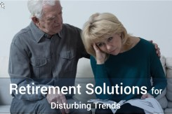 Retirement Solutions— Difficult Trends and What You Can Do