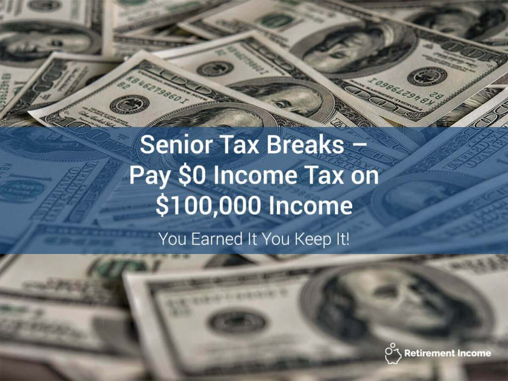 Senior Tax Breaks - Pay $0 Income Tax on $100,000 Income