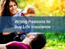 Wrong Reasons to Buy Life Insurance