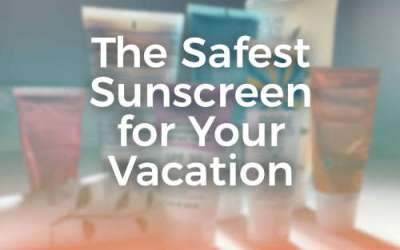 How to Choose a Safe Sunscreen for your Vacation