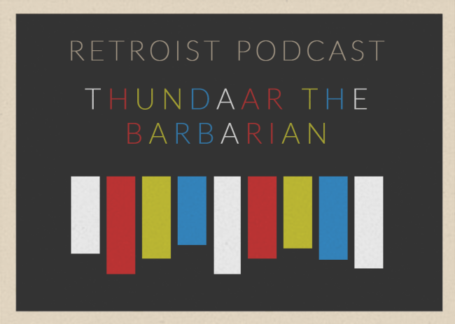 Retroist Thundarr the Barbarian Podcast