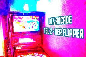 DIY Arcade Teil 2 – Der echt unechte Flipper