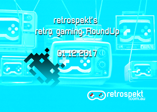 Retrospekt's Retro Gaming RoundUp – 01.12.2017