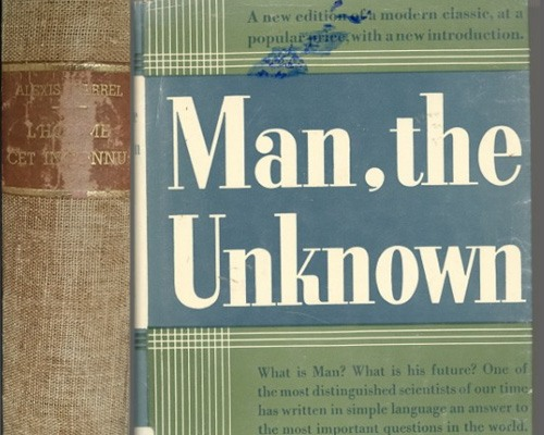 Alexis Carrel, Man, The Unknown