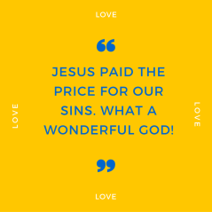 JEsus paid the price for our sins. What a wonderful god!