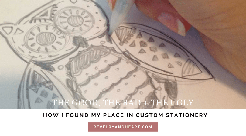 the good, the bad and the ugly | how I found my place in custom stationery