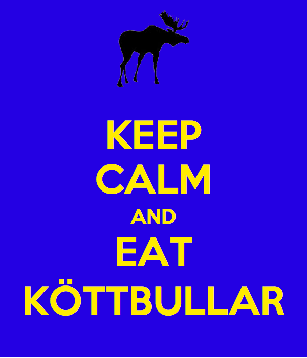 Keep calm and go to Sweden!