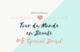Tour du Monde en Beauté #5 Spécial Brésil