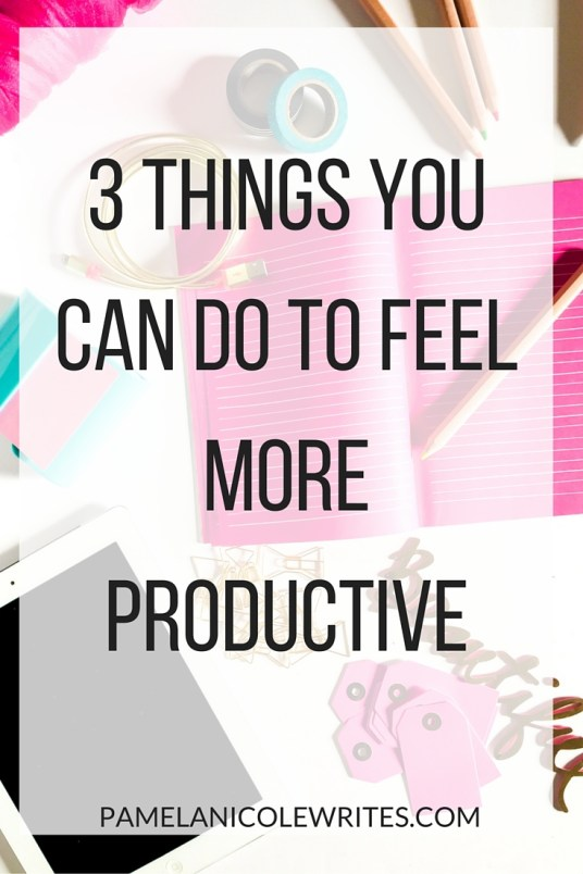 3 Things You Can Do to Feel More Productive