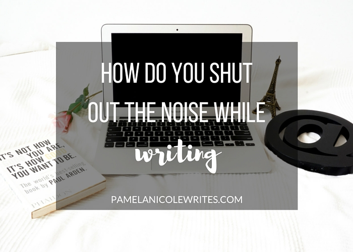 How Do You Shut out the Noise while Writing?