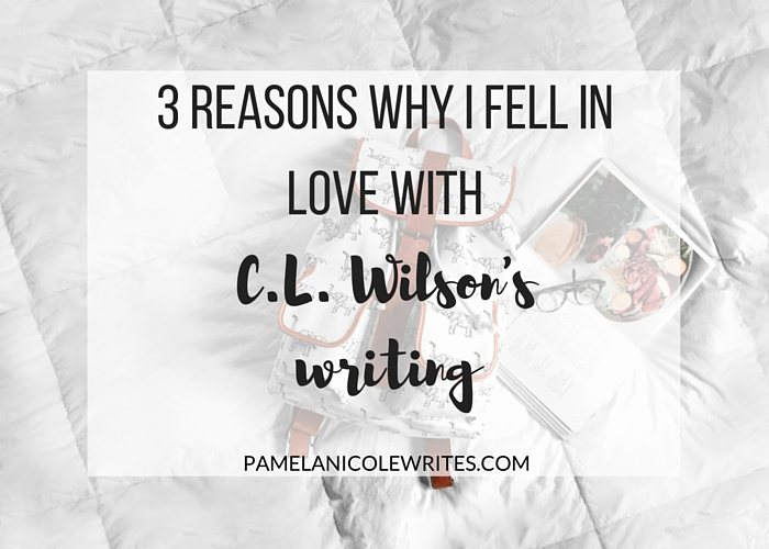The 3 Reasons Why I Fell in Love with C.L. Wilson's Writing