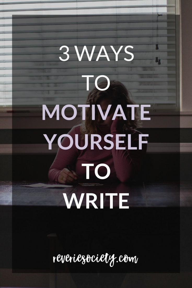 3 Ways to Motivate Yourself to Write