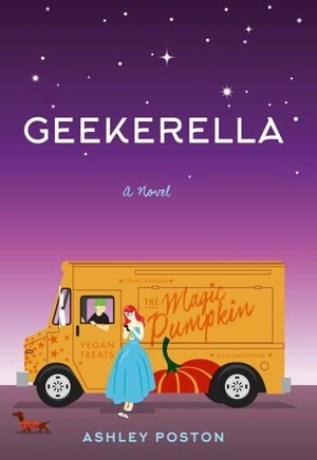 Geekerella, by Ashley Poston | All the magic plus a sprinkle of geekiness