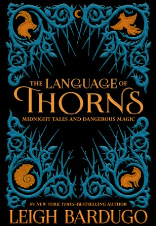 The Language of Thorns -Fairy tales and Leigh Bardugo are a