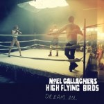 Noel Gallagher's High Flying Birds – Dream On