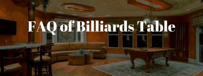 FAQ of Billiards Table